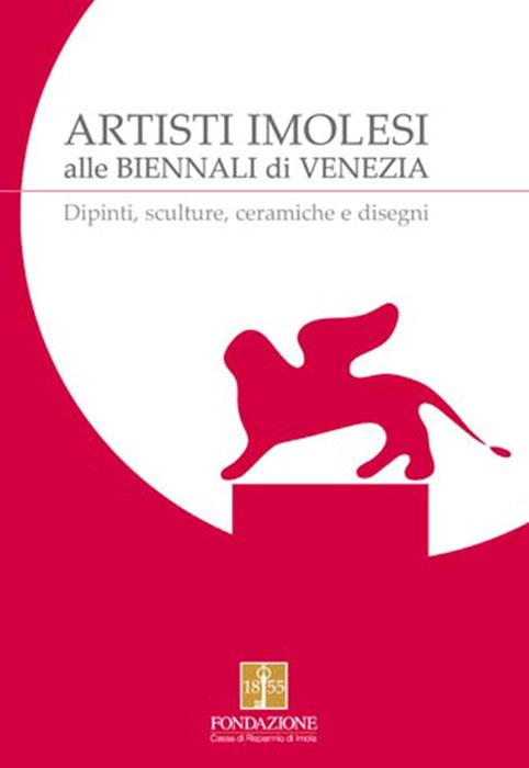ARTISTI IMOLESI ALLE BIENNALI DI VENEZIA