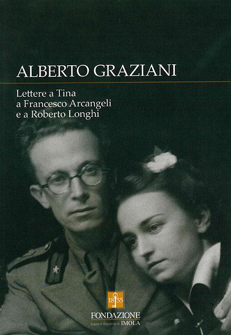ALBERTO GRAZIANI. LETTERE A TINA, A FRANCESCO ARCANGELI E A ROBERTO LONGHI