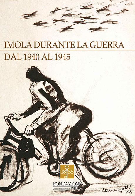 IMOLA DURANTE LA GUERRA DAL 1940 AL 1945